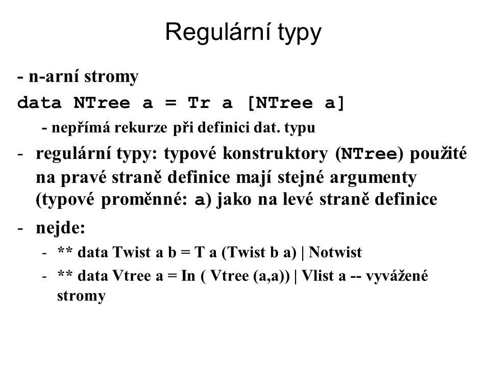 Regulární typy - n-arní stromy data NTree a = Tr a [NTree a]